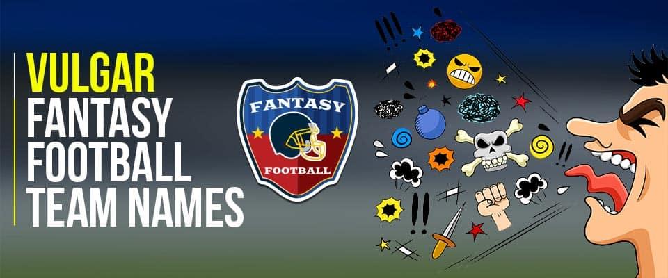 Vulgar Fantasy Football Team Names
